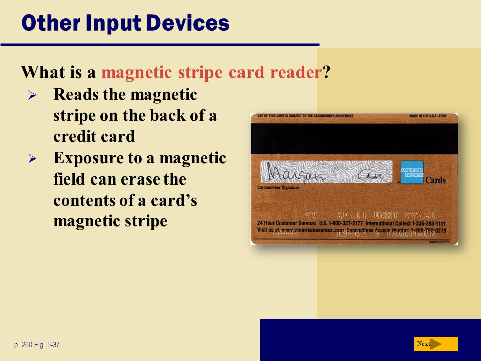 Other Input Devices What is a magnetic stripe card reader
