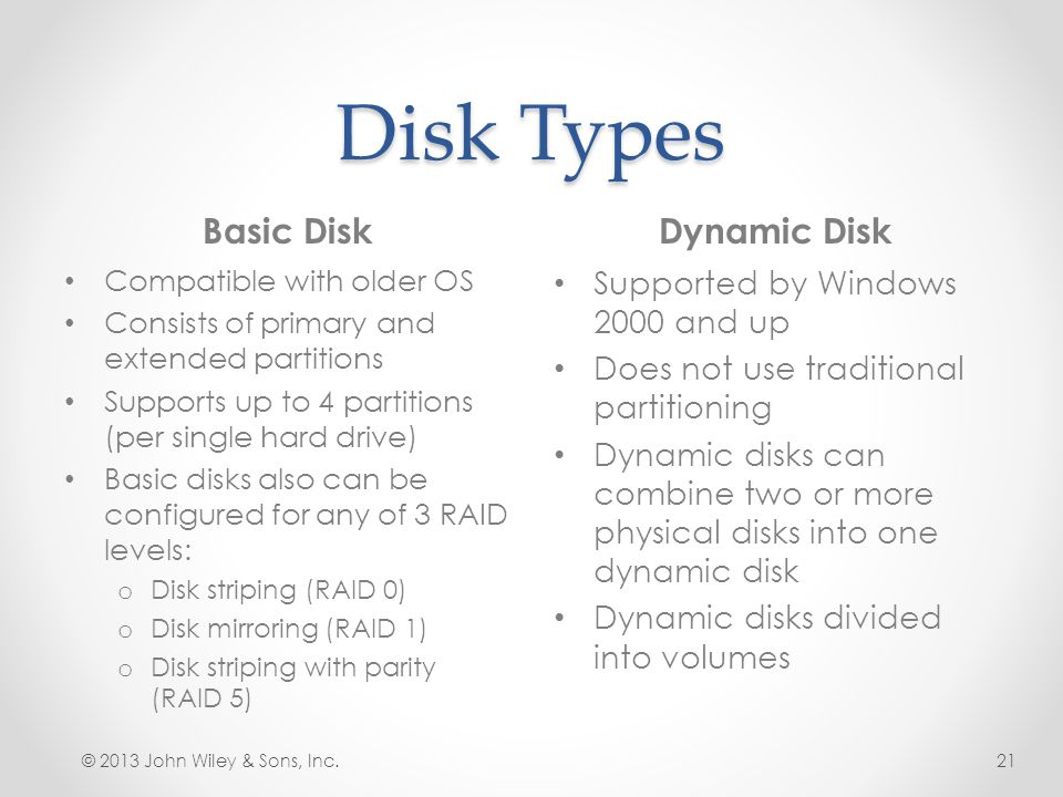 Disk Types Basic Disk Dynamic Disk Supported by Windows 2000 and up