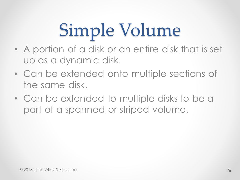 Simple Volume A portion of a disk or an entire disk that is set up as a dynamic disk. Can be extended onto multiple sections of the same disk.