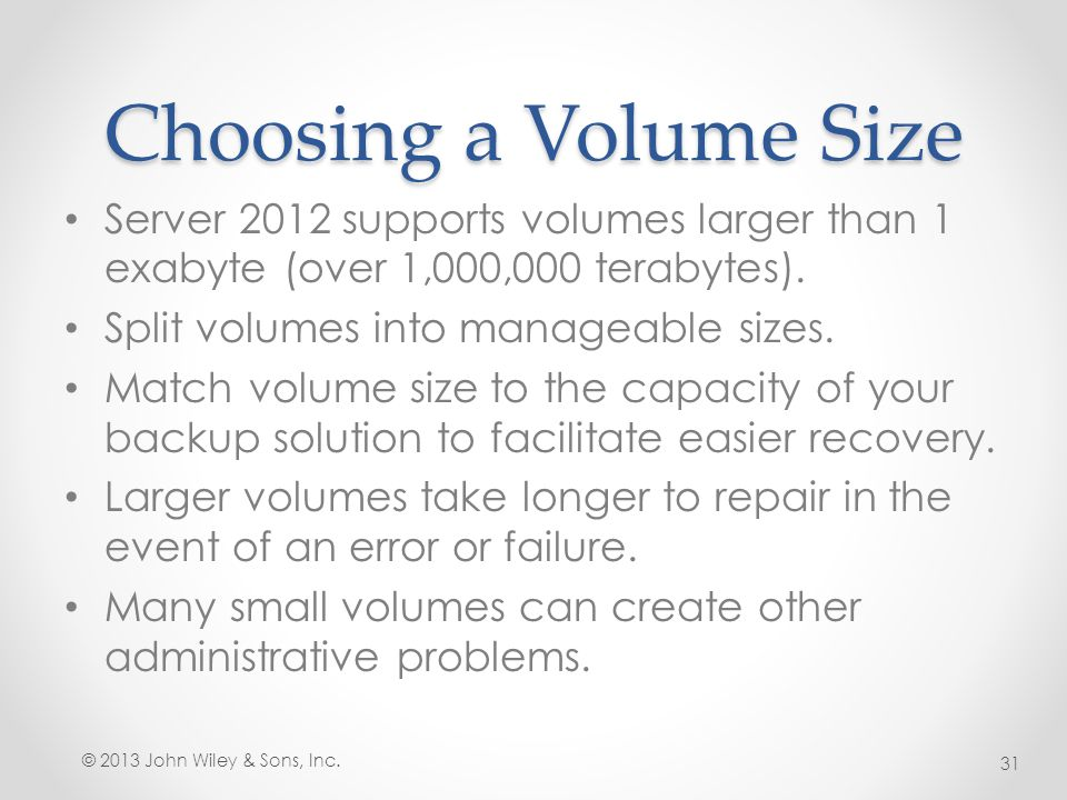 Choosing a Volume Size Server 2012 supports volumes larger than 1 exabyte (over 1,000,000 terabytes).