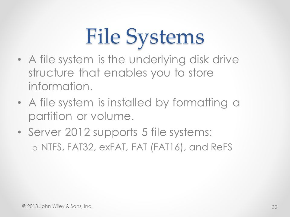 File Systems A file system is the underlying disk drive structure that enables you to store information.