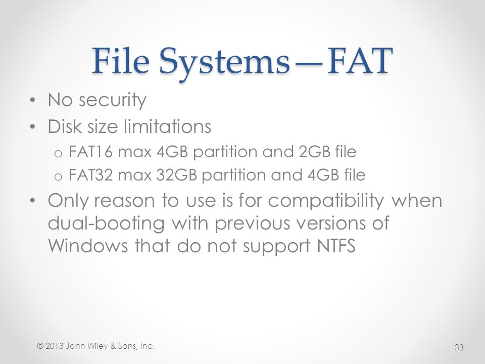 File Systems—FAT No security Disk size limitations