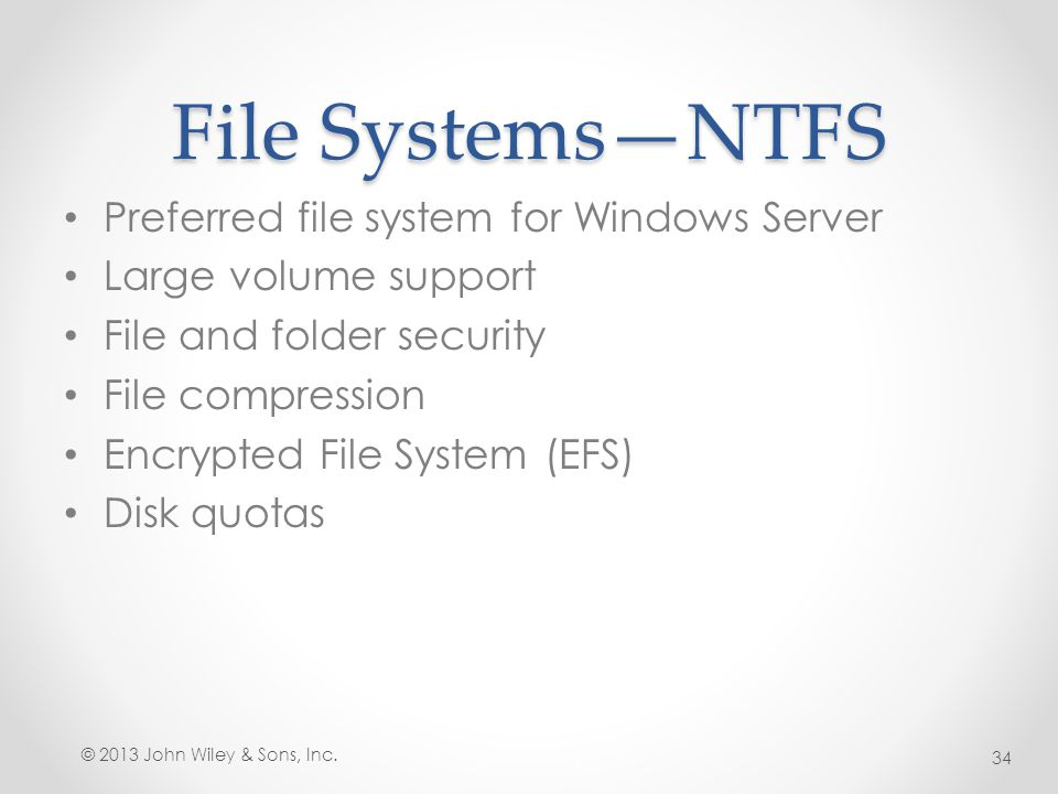 File Systems—NTFS Preferred file system for Windows Server