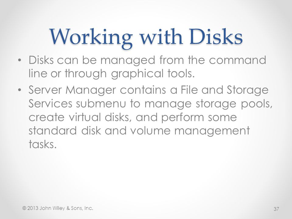 Working with Disks Disks can be managed from the command line or through graphical tools.
