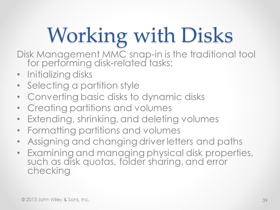 Working with Disks Disk Management MMC snap-in is the traditional tool for performing disk-related tasks: