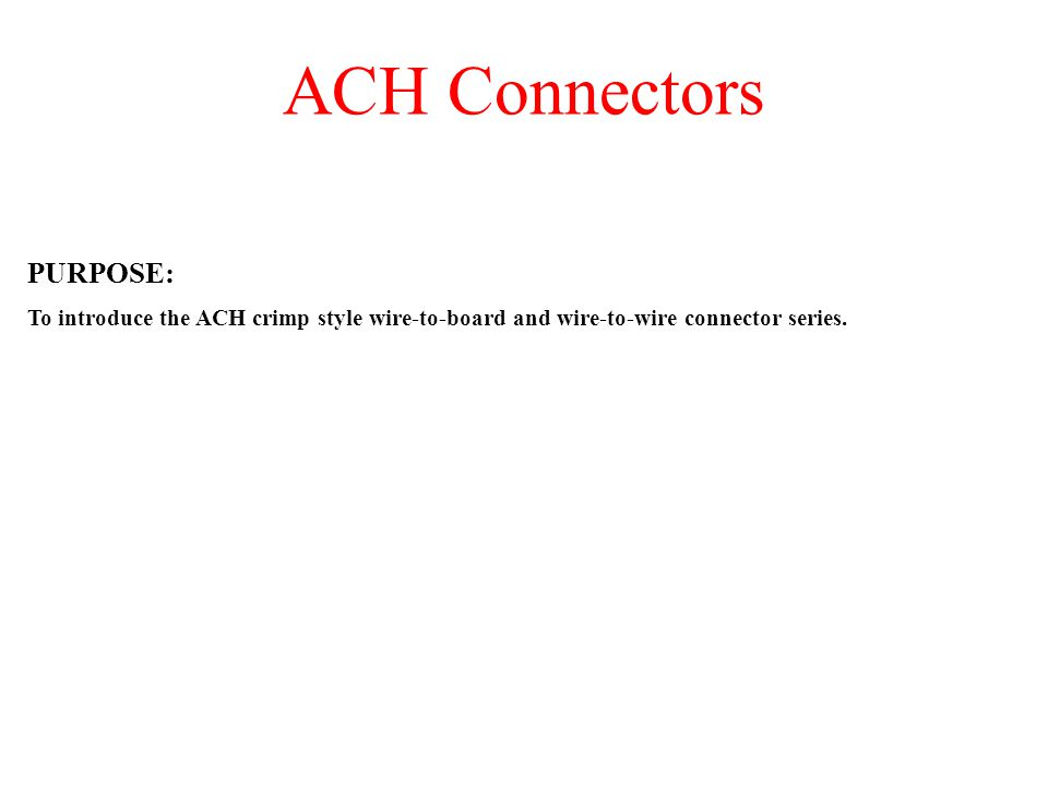 ACH Connectors PURPOSE:
