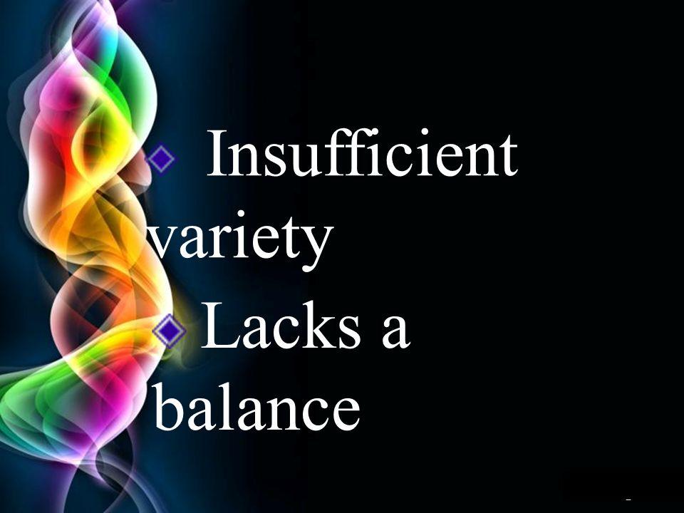 Insufficient variety Lacks a balance
