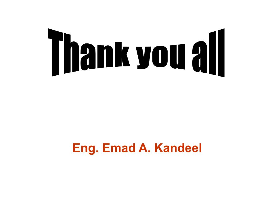 Thank you all Eng. Emad A. Kandeel