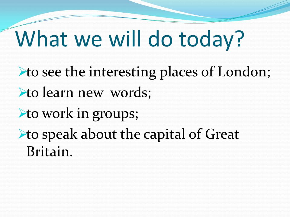 What we will do today to see the interesting places of London;