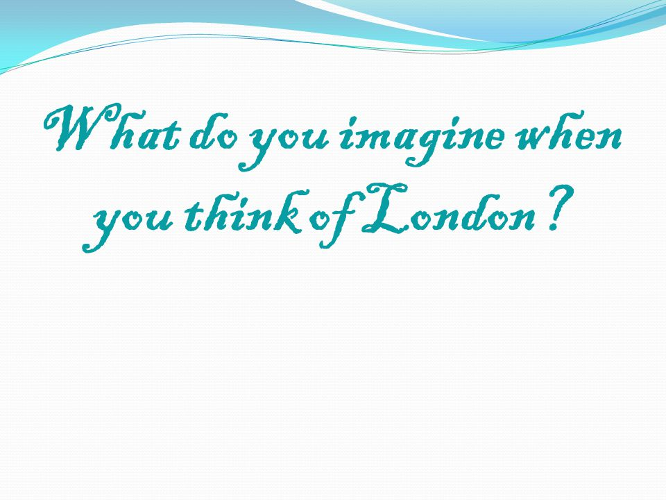 What do you imagine when you think of London