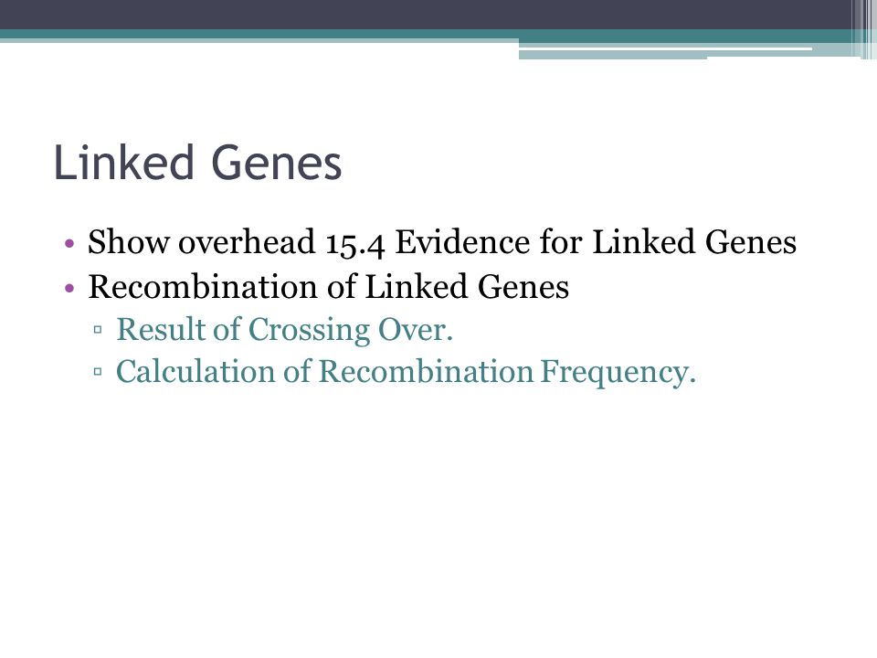 Linked Genes Show overhead 15.4 Evidence for Linked Genes