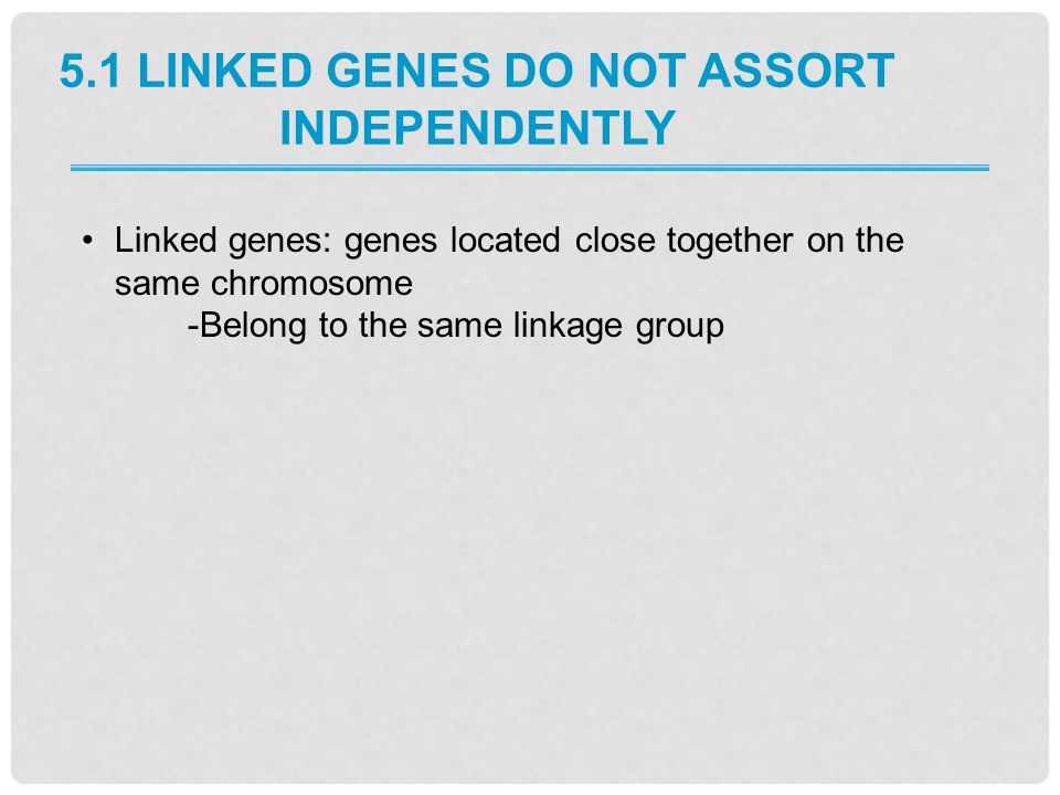 5.1 Linked Genes Do Not Assort Independently