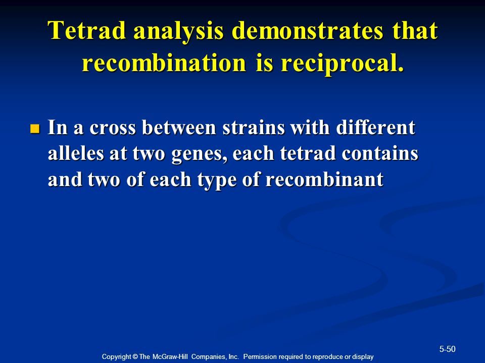 Tetrad analysis demonstrates that recombination is reciprocal.