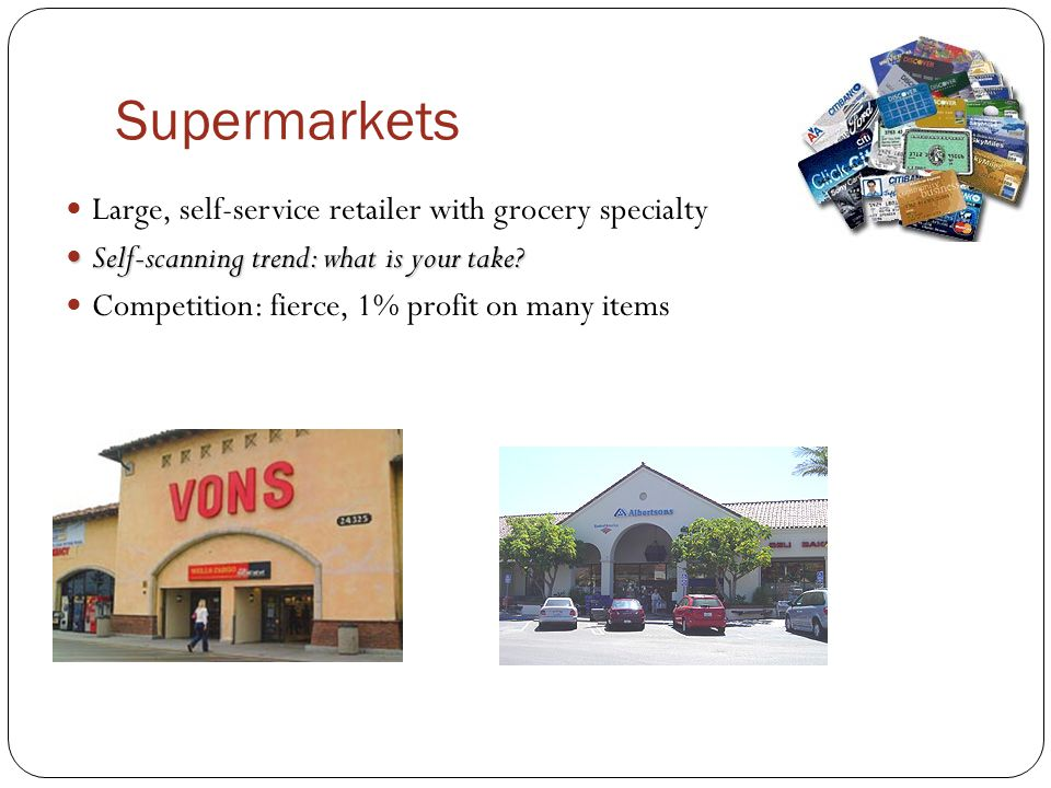 Supermarkets Large, self-service retailer with grocery specialty