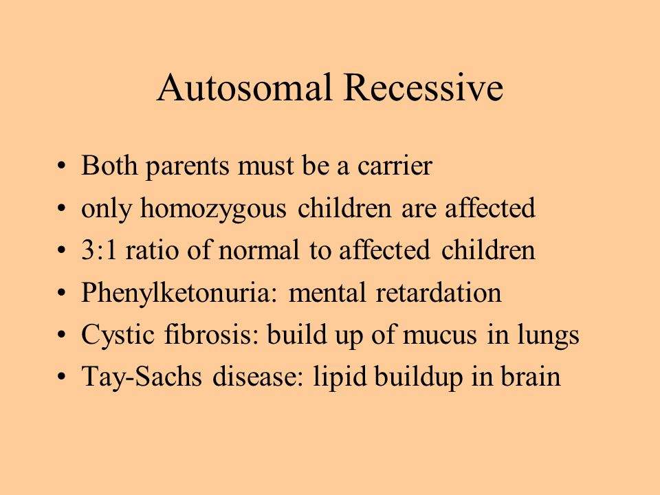 Autosomal Recessive Both parents must be a carrier