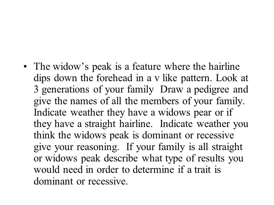 The widow's peak is a feature where the hairline dips down the forehead in a v like pattern.