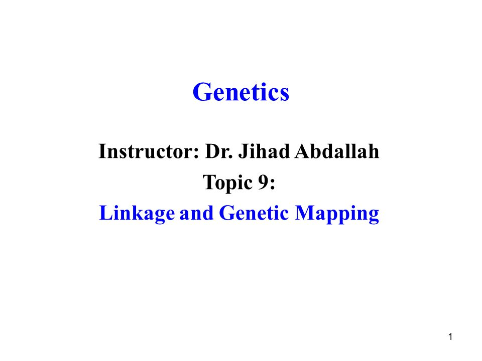 Instructor: Dr. Jihad Abdallah Linkage and Genetic Mapping