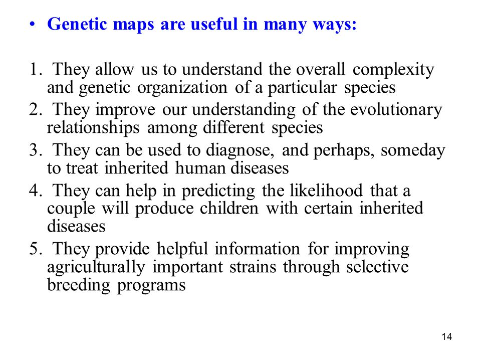 Genetic maps are useful in many ways: