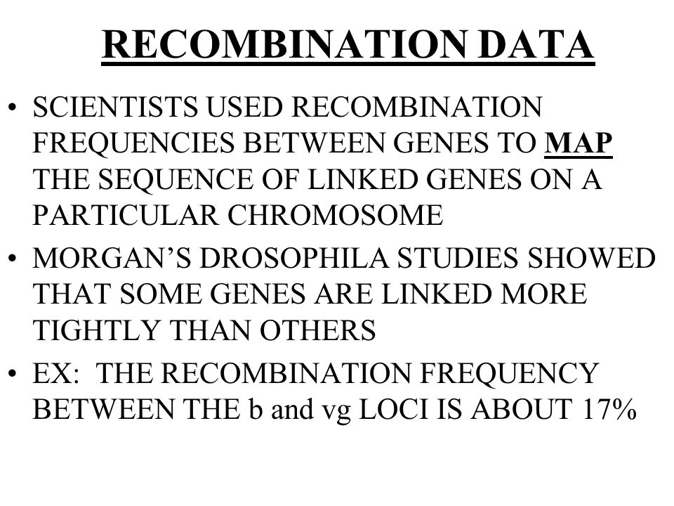 RECOMBINATION DATA SCIENTISTS USED RECOMBINATION FREQUENCIES BETWEEN GENES TO MAP THE SEQUENCE OF LINKED GENES ON A PARTICULAR CHROMOSOME.