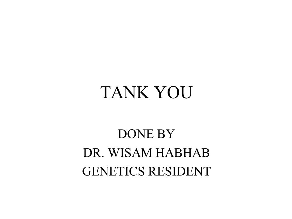 DONE BY DR. WISAM HABHAB GENETICS RESIDENT