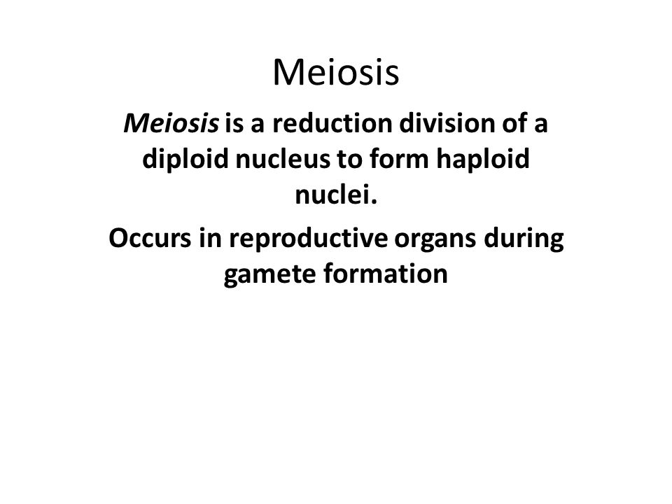 Occurs in reproductive organs during gamete formation