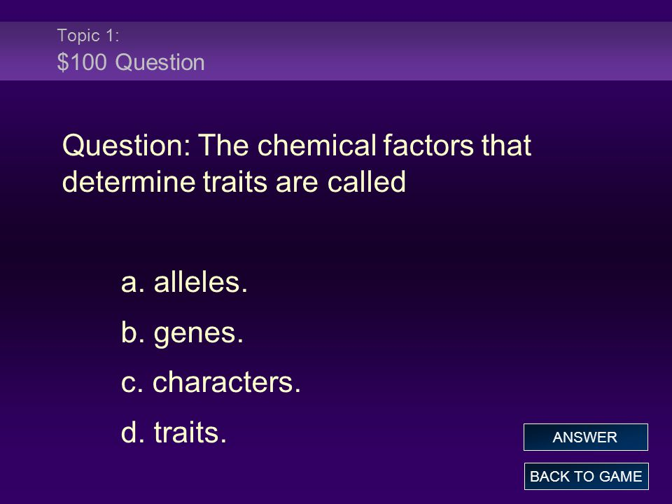 Question: The chemical factors that determine traits are called