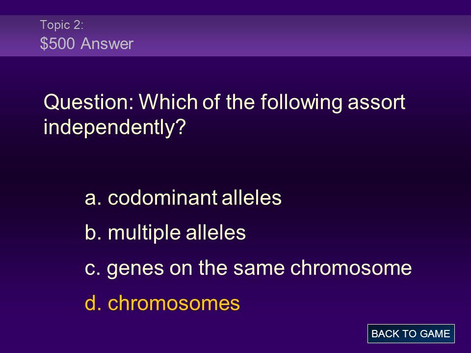 Question: Which of the following assort independently