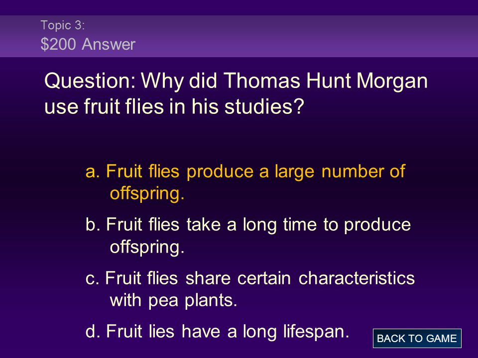 Question: Why did Thomas Hunt Morgan use fruit flies in his studies