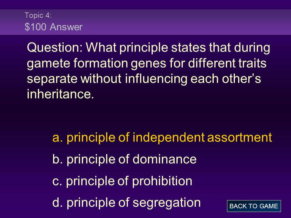 a. principle of independent assortment b. principle of dominance