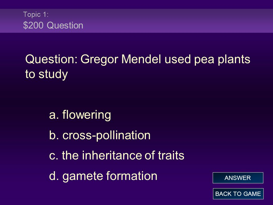 Question: Gregor Mendel used pea plants to study