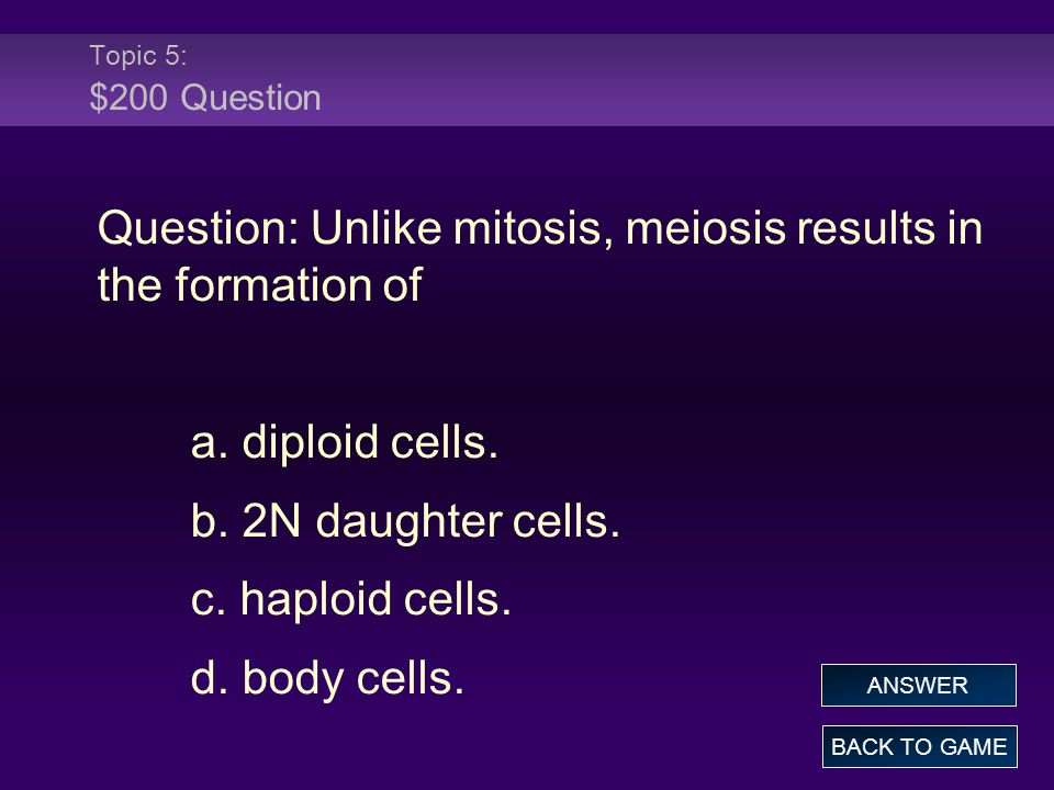 Question: Unlike mitosis, meiosis results in the formation of