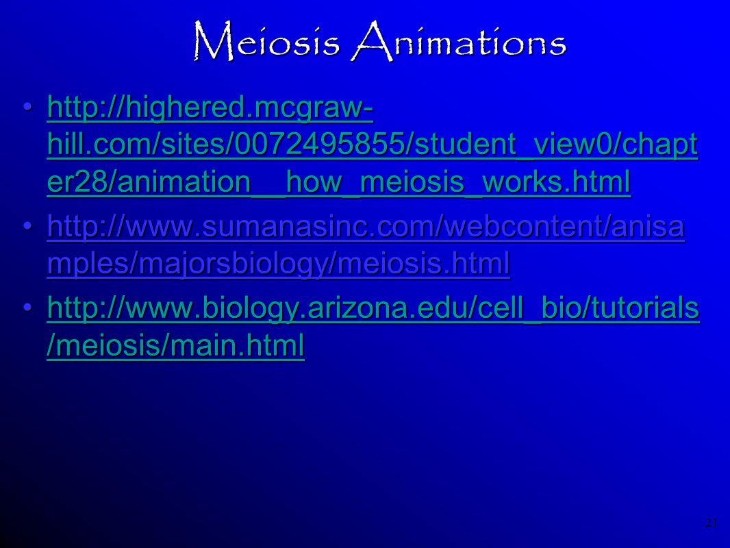 Meiosis Animations http://highered.mcgraw- hill.com/sites/0072495855/student_view0/chapt er28/animation__how_meiosis_works.html.