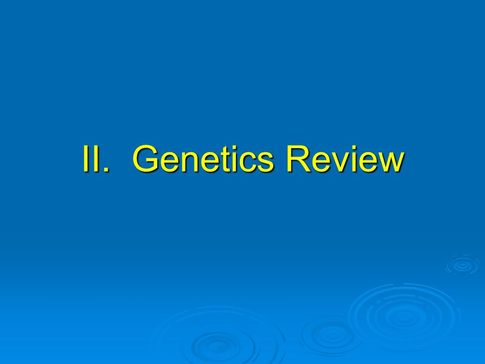 II. Genetics Review