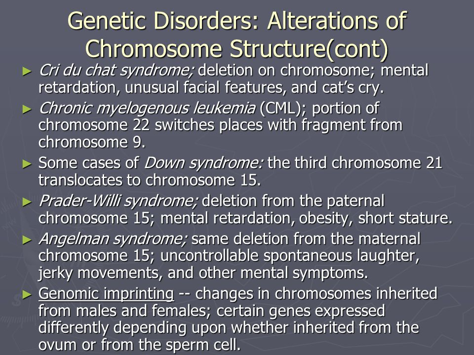 Genetic Disorders: Alterations of Chromosome Structure(cont)