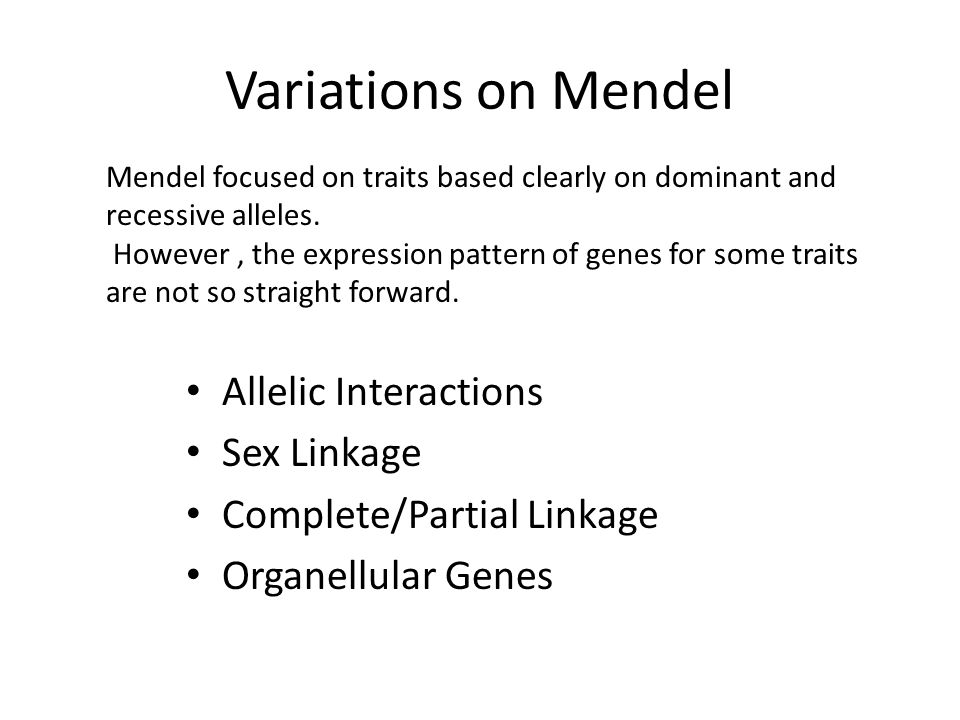 Variations on Mendel Allelic Interactions Sex Linkage