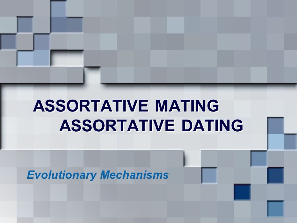 ASSORTATIVE MATING ASSORTATIVE DATING