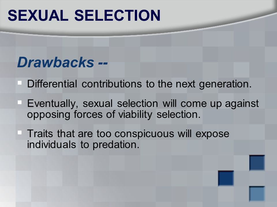 SEXUAL SELECTION Drawbacks --