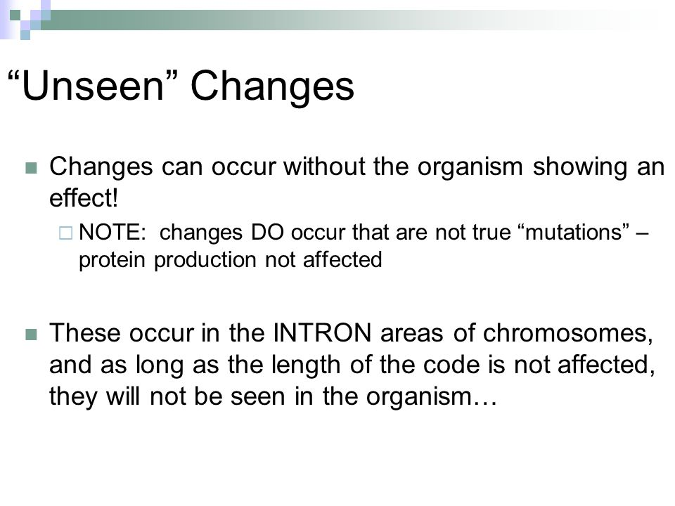 Unseen Changes Changes can occur without the organism showing an effect!