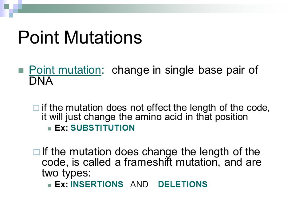 Point Mutations Point mutation: change in single base pair of DNA