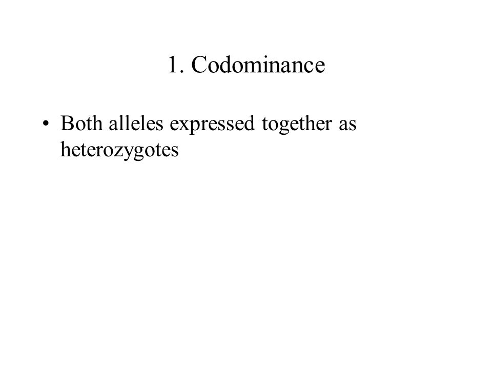 1. Codominance Both alleles expressed together as heterozygotes
