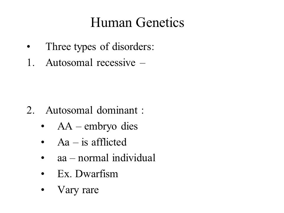 Human Genetics Three types of disorders: Autosomal recessive –