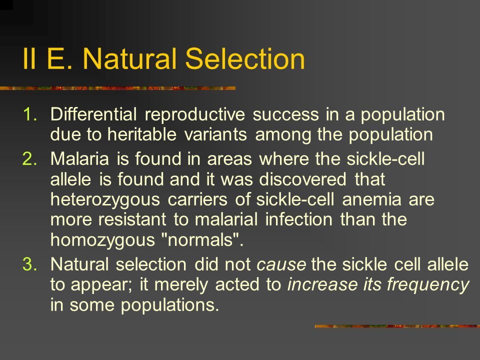 II E. Natural Selection Differential reproductive success in a population due to heritable variants among the population.