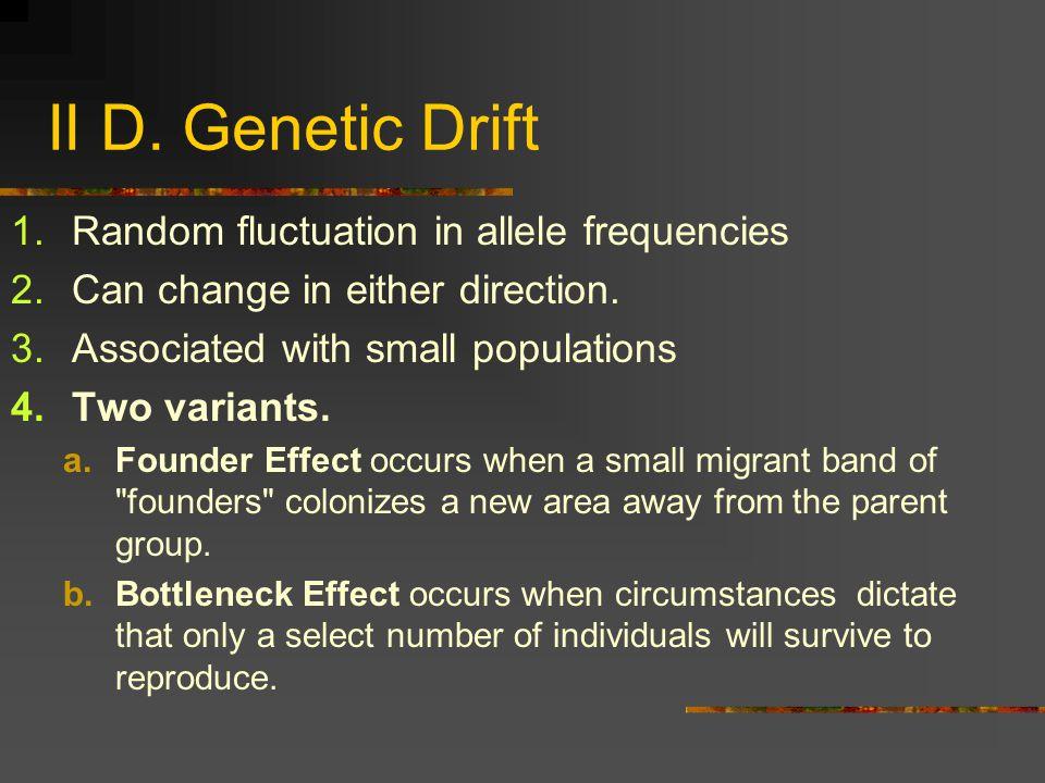 II D. Genetic Drift Random fluctuation in allele frequencies