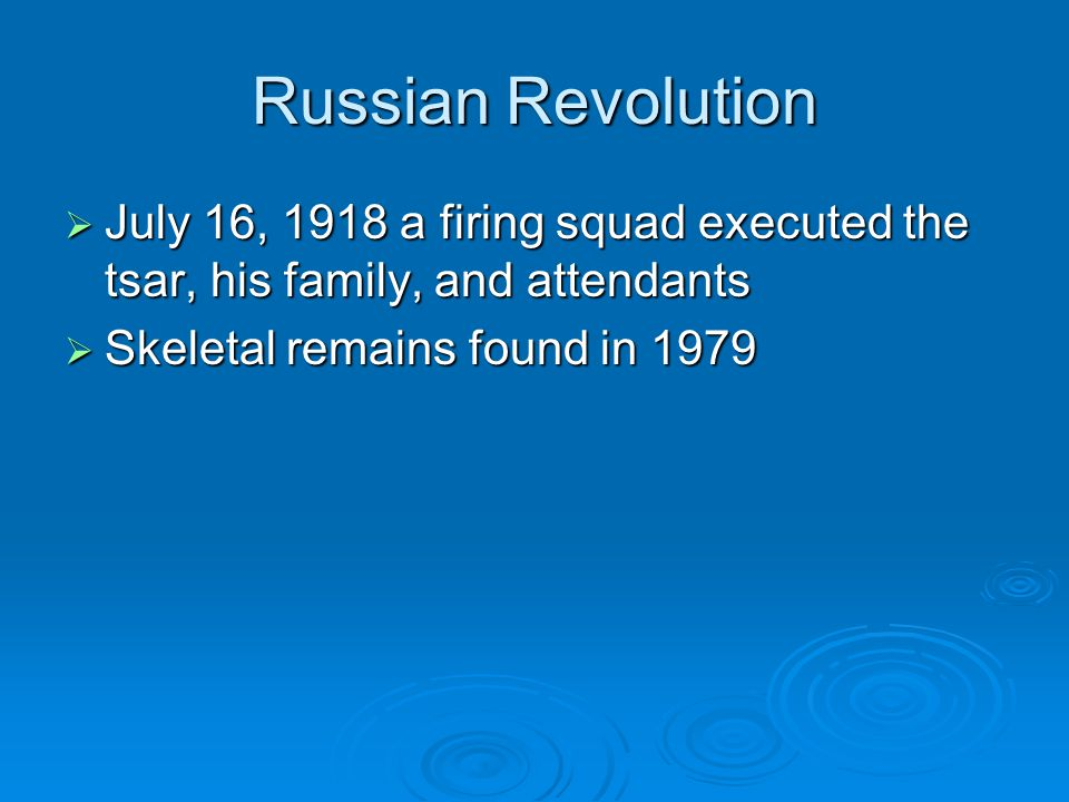 Russian Revolution July 16, 1918 a firing squad executed the tsar, his family, and attendants.