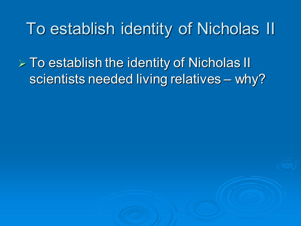 To establish identity of Nicholas II