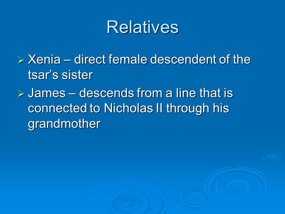 Relatives Xenia – direct female descendent of the tsar's sister