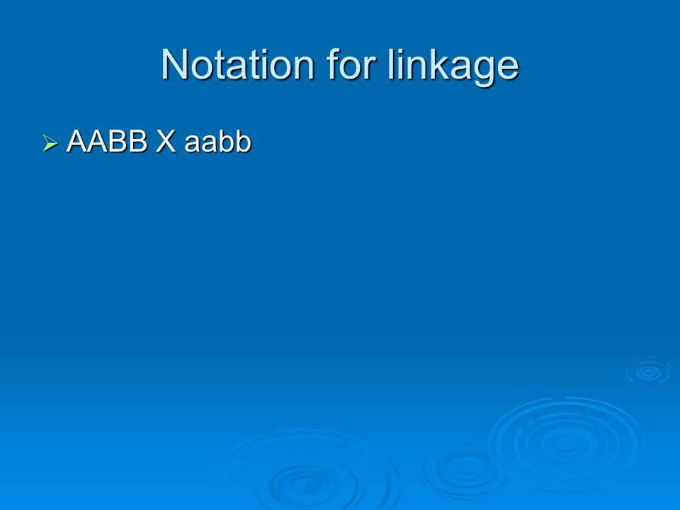 Notation for linkage AABB X aabb