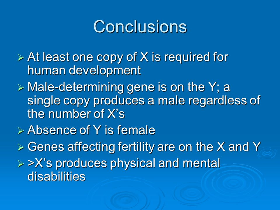 Conclusions At least one copy of X is required for human development