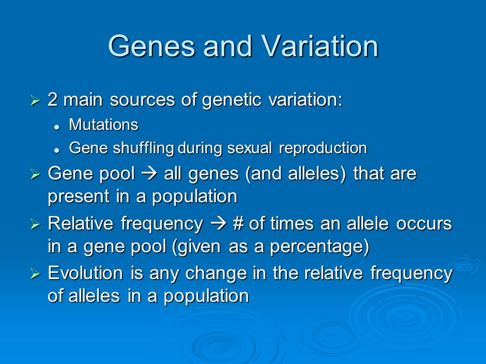 Genes and Variation 2 main sources of genetic variation: