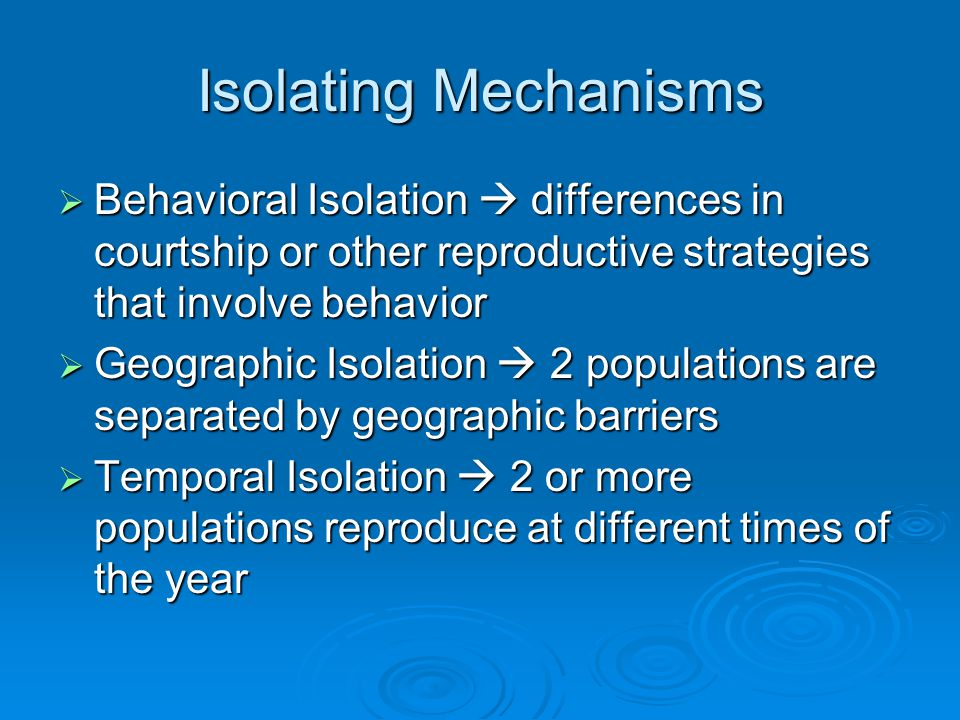 Isolating Mechanisms Behavioral Isolation  differences in courtship or other reproductive strategies that involve behavior.